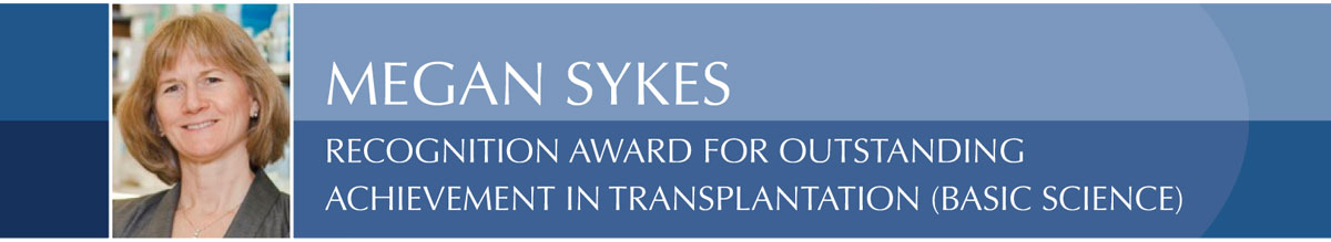 MEGAN SYKES Recognition Award for Outstanding  Achievement in Transplantation (Basic Science)
